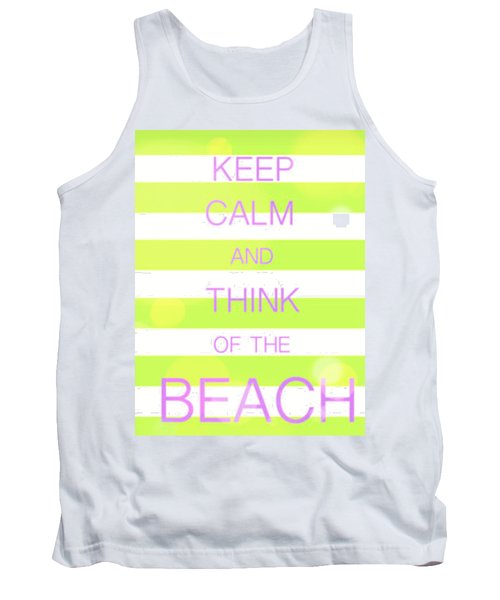 Tank Top featuring the digital art Keep Calm And Think Of The Beach by Anthony Fishburne