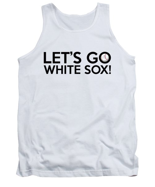 Let's Go White Sox Tank Top by Florian Rodarte