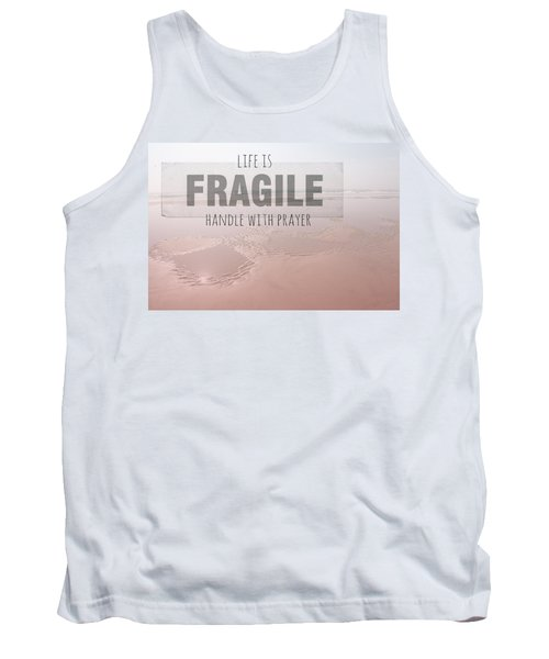 Life Is Fragile Tank Top by Bonnie Bruno