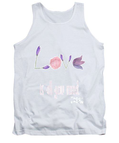 Love Is All You Need Tank Top by D Renee Wilson