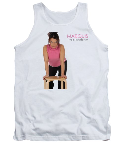 Marquis - I'm In Trouble Now Tank Top