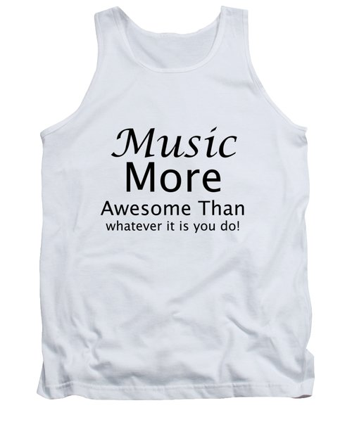 Music More Awesome Than You 5569.02 Tank Top by M K  Miller