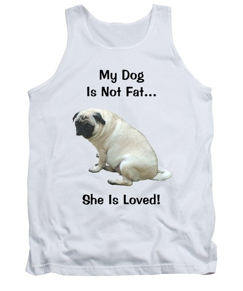 My Dog Is Not Fat Pug Tank Top by Patricia Barmatz