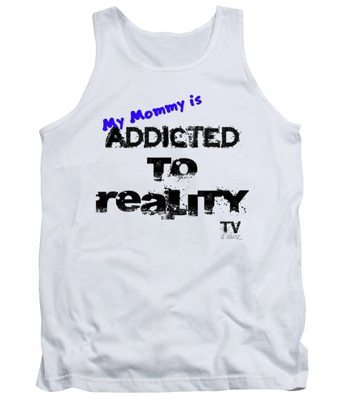 My Mommy Is Addicted To Reality Tv - Blue Tank Top