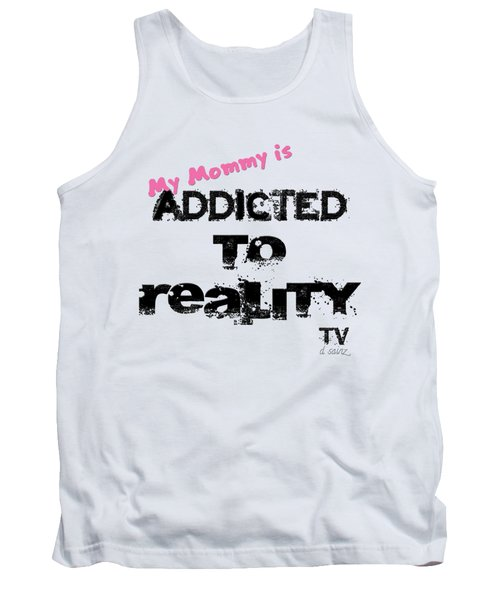 My Mommy Is Addicted To Reality Tv - Girl Tank Top