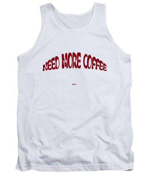 Need More Coffee Tank Top