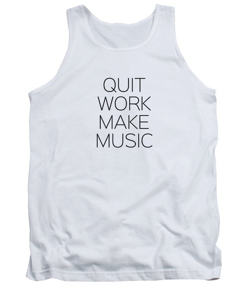 Quit Work Make Music Tank Top by Andrea Anderegg