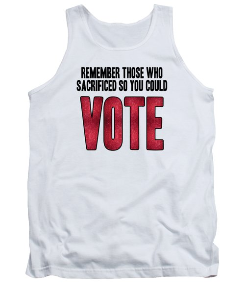 Remember Those Who Sacrificed So You Could Vote Tank Top by Liesl Marelli
