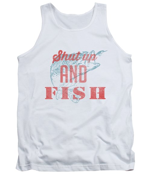 Shut Up And Fish Tank Top by Edward Fielding