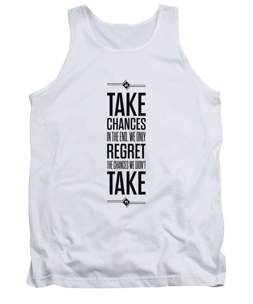 Take Chances In The End, We Only Regret The Chances We Did Not Take Inspirational Quotes Poster Tank Top