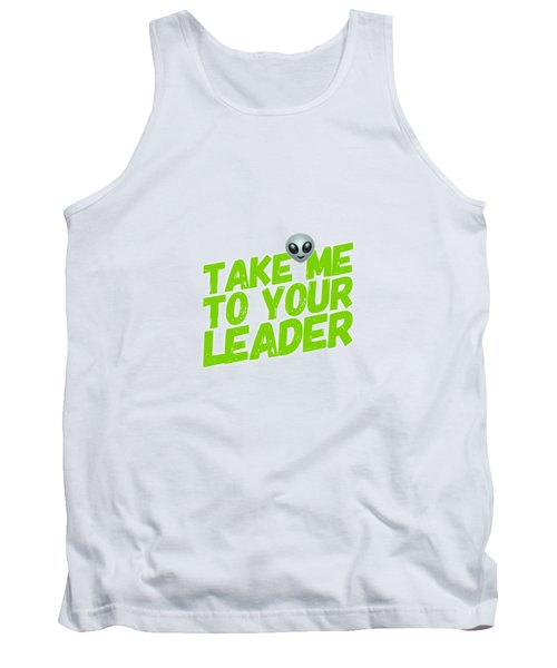 Take Me To Your Leader Tank Top