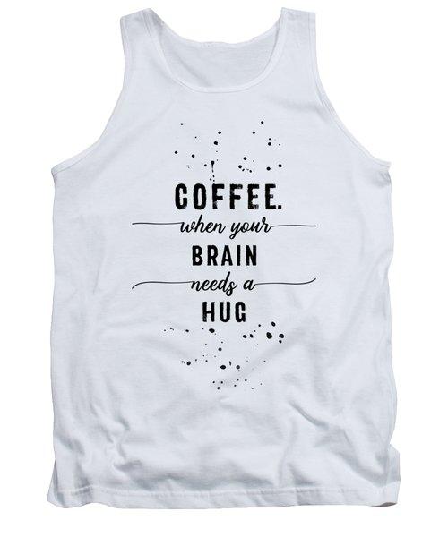 Text Art Coffee - When Your Brain Needs A Hug Tank Top