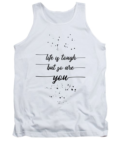 Text Art Life Is Tough But So Are You Tank Top