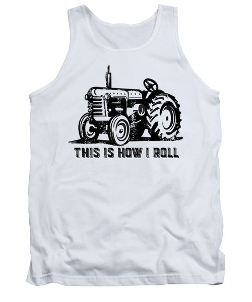 Tank Top featuring the drawing This Is How I Roll Tractor by Edward Fielding