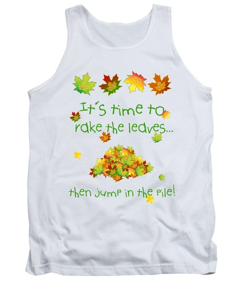 Time To Rake The Leaves Tank Top by Methune Hively