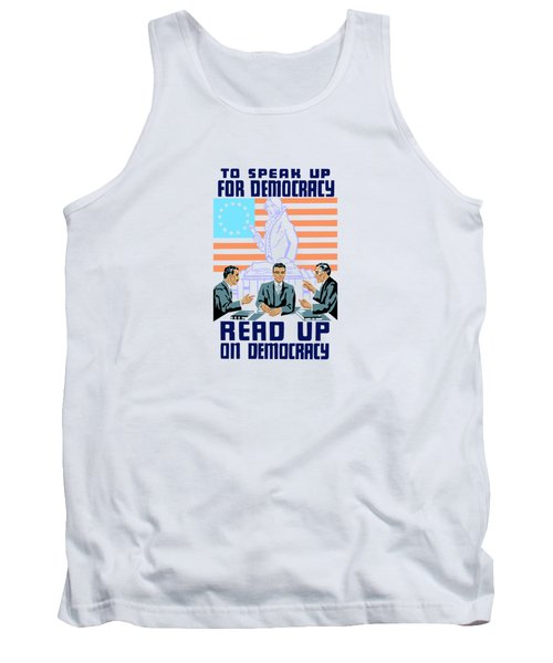 Tank Top featuring the mixed media To Speak Up For Democracy Read Up On Democracy by War Is Hell Store