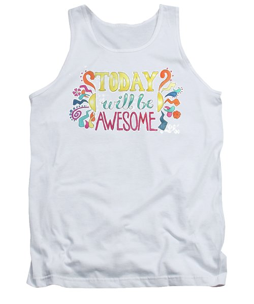 Today Will Be Awesome Tank Top by Whitney Morton