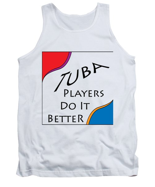Tuba Players Do It Better 5654.02 Tank Top by M K  Miller