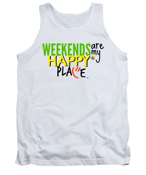 Weekends Are My Happy Place Tank Top by Shelley Overton