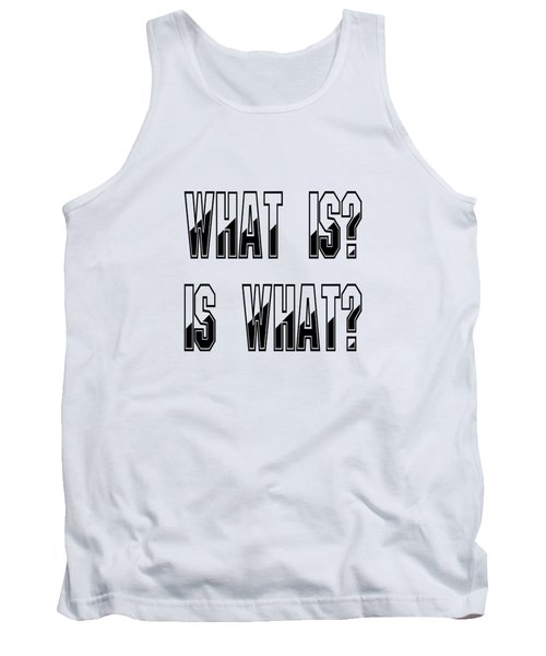 What Is? Is What? Tank Top