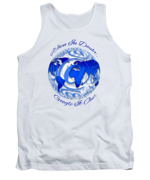 When In Doubt, Google It Out.  Tank Top