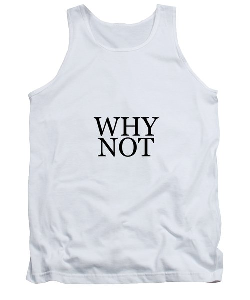 Why Not - Typography - Minimalist Print - Black And White - Quote Poster Tank Top