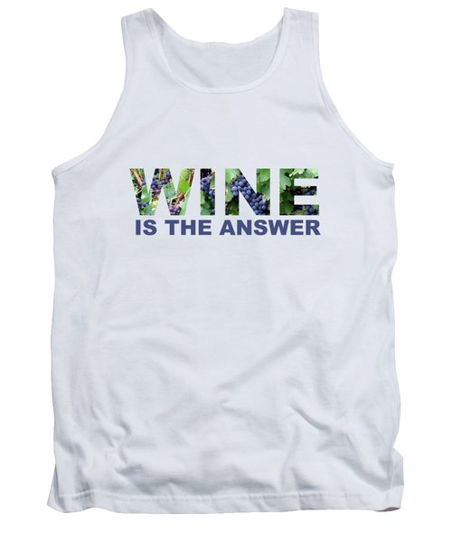 Wine Is The Answer Tank Top by Laura Kinker