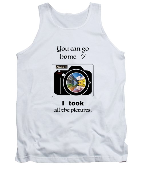 You Can Go Home I Took All The Pictures Tank Top
