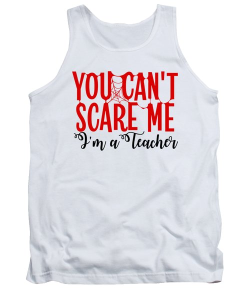 You Cant Scare Me Im A School Teacher High School Kindergarten Halloween Gift Or Present Easy Co Tank Top
