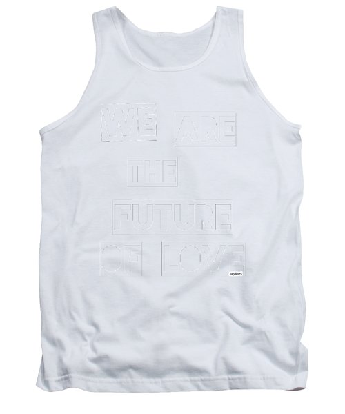We Are The Future Of Love Tank Top