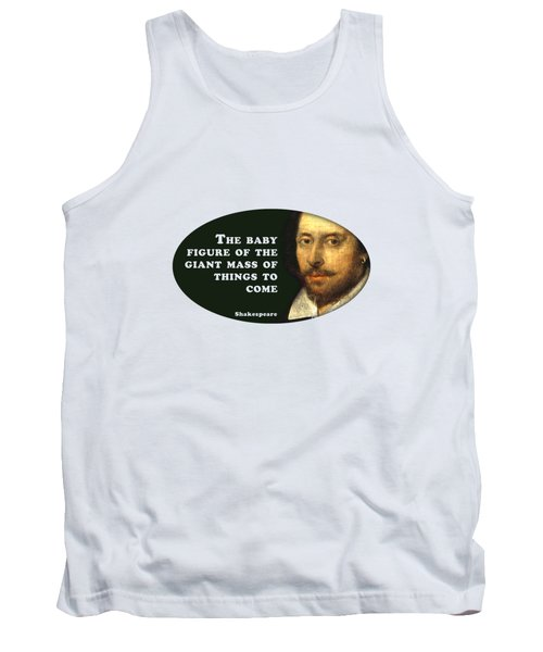 The Baby Figure Of The Giant Mass Of Things To Come #shakespeare #shakespearequote Tank Top