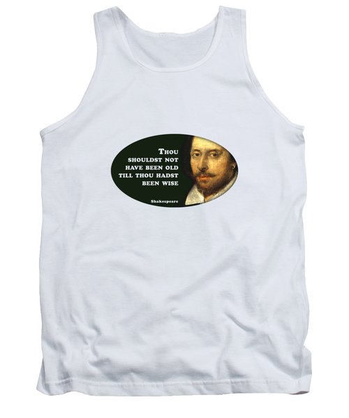 Thou Shouldst Not Have Been Old Till Thou Hadst Been Wise  #shakespeare #shakespearequote Tank Top