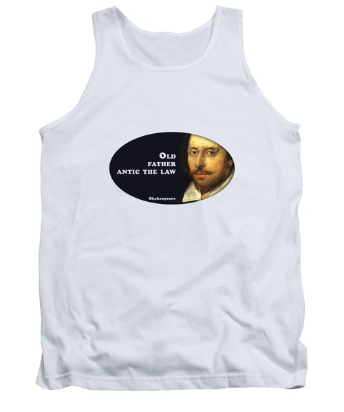 Old Father Antic The Law #shakespeare #shakespearequote Tank Top