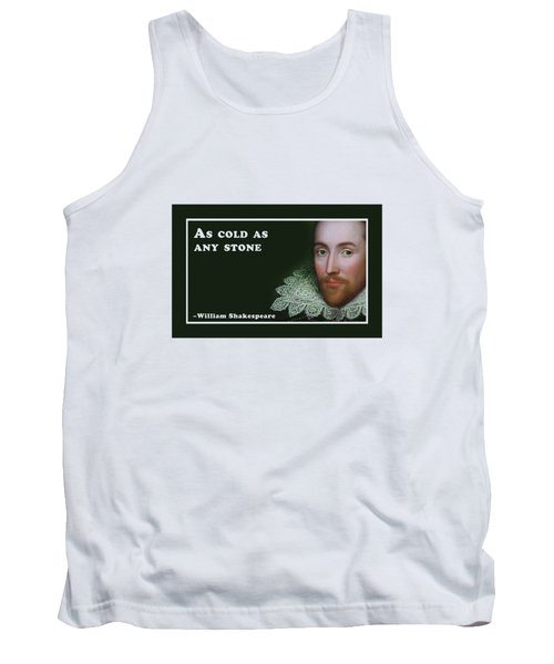 As Cold As Any Stone #shakespeare #shakespearequote Tank Top