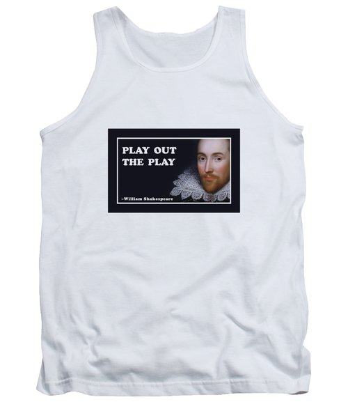 Play Out The Play #shakespeare #shakespearequote Tank Top