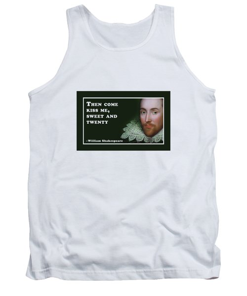 Then Come Kiss Me, Sweet And Twenty #shakespeare #shakespearequote Tank Top
