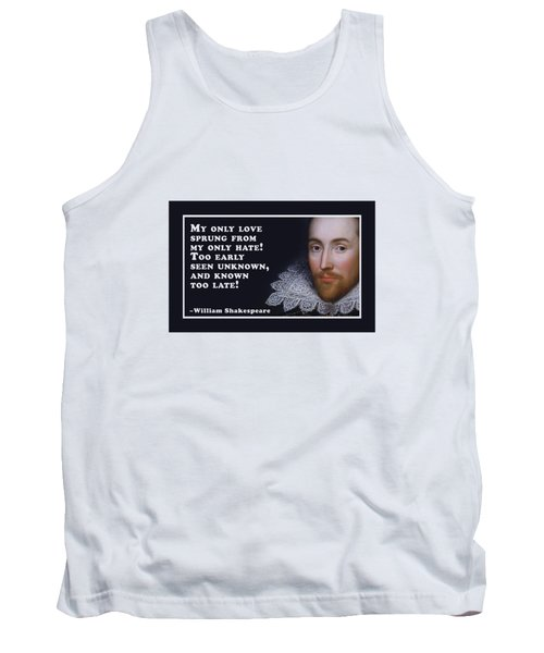 My Only Love Sprung #shakespeare #shakespearequote Tank Top