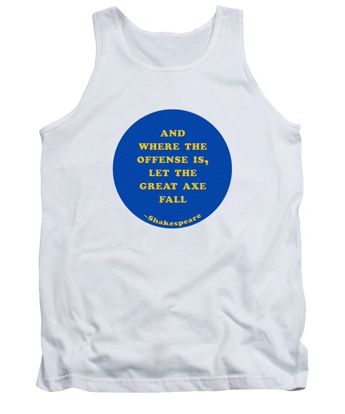 And Where The Offense Is #shakespeare #shakespearequote Tank Top