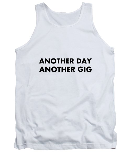 Another Day Another Gig Bk Tank Top