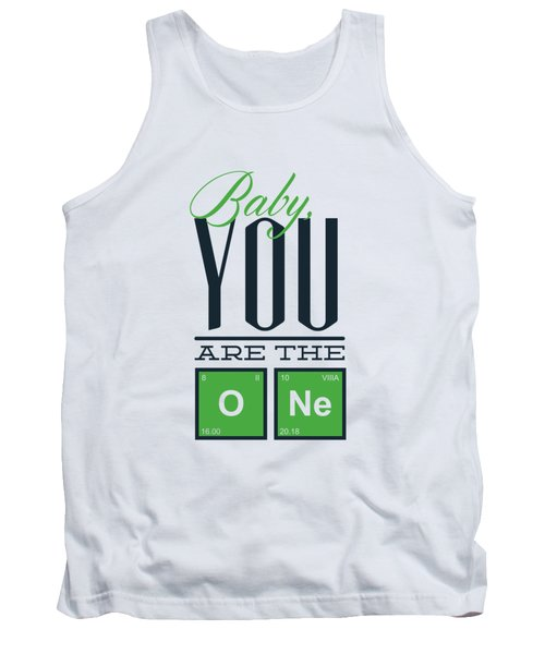 Chemistry Humor Baby You Are The O Ne  Tank Top