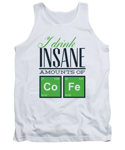 Chemistry Humor Funny Quote I Drink Insane Amounts Of Co Fe Tank Top