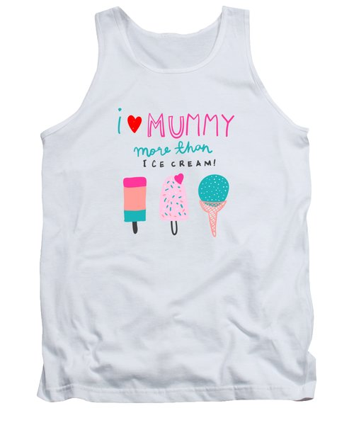 I Love Mummy More Than Ice Cream - Baby Room Nursery Art Poster Print Tank Top