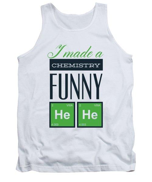 I Made A Chemistry Funny He He Tank Top
