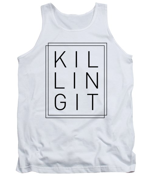 Killing It - Cool, Trendy, Stylish, Minimal Typography Tank Top