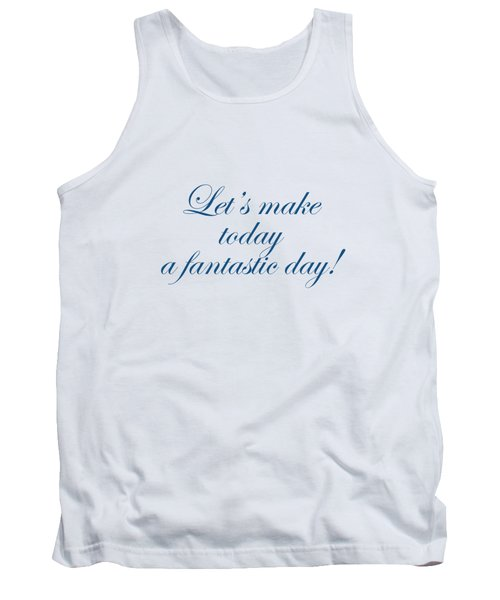 Lets Make Today A Fantastic Day Tank Top