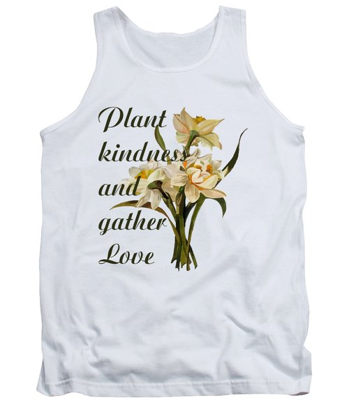 Plant Kindness And Gather Love Proverb  Tank Top
