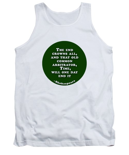 The End Crowns All #shakespeare #shakespearequote Tank Top
