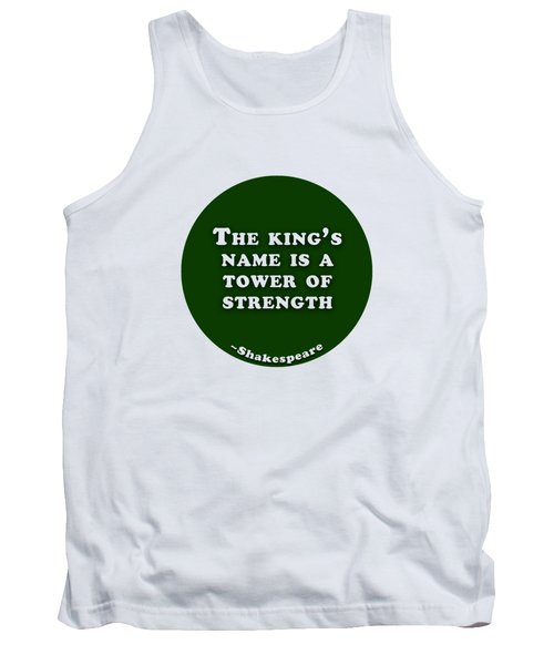 The King's Name Is A Tower Of Strength #shakespeare #shakespearequote Tank Top
