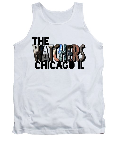 The Watchers Of Chicago Illinois Big Letter Tank Top