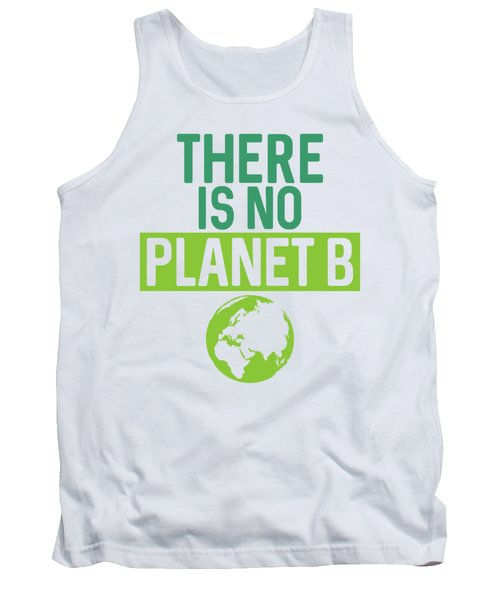 There Is No Planet B Support Green Environmentalism Tank Top
